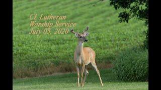 CL Lutheran Worship Service July 5, 2020