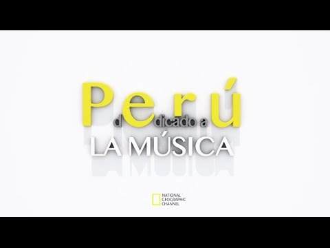 Perú dedicado a la música - © National Geographic Channel