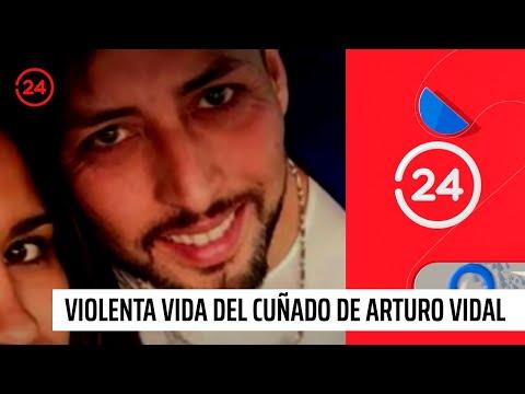 La violenta vida del cuñado de Arturo Vidal