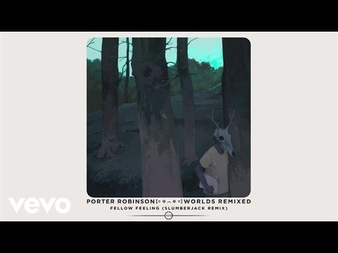 Porter Robinson - Fellow Feeling (SLUMBERJACK Remix / Audio)