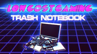 Ноутбук из хлама - Дешёвый гейминг