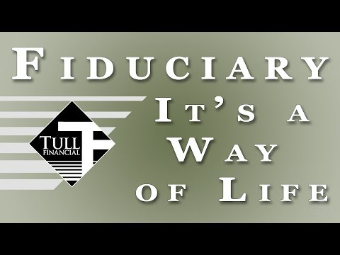 Fiduciary: It's Not Just a Rule…It's a Way of Life (Tull Financial Group)