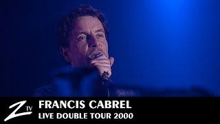 Francis Cabrel - Les Murs de Poussière, Petite Marie, C'est Écrit, Sarbacane - LIVE HD