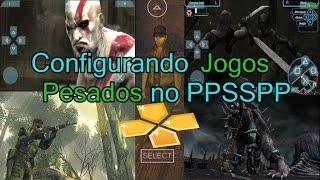 PPSSPP: COMO CONFIGURAR PARA JOGOS PESADOS! (EMULADOR DE PSP ANDROID)