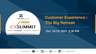 Day 1 - MINT India CX summit 2021- Customer Experience: The Big Refresh
