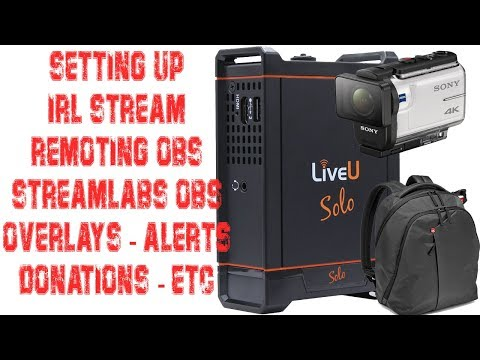 How To Setup Overlays, Alerts, Etc When IRL Streaming (LiveU Solo, Remote OBS & Streamlabs OBS)