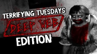 Terrifying Tuesdays: DEEP WEB EDITION!