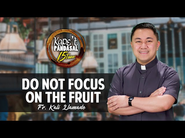 Kape't Pandasal - Do Not Focus on the Fruit