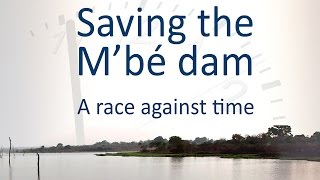 AfricaRice : Saving the M'bé dam - A race against time