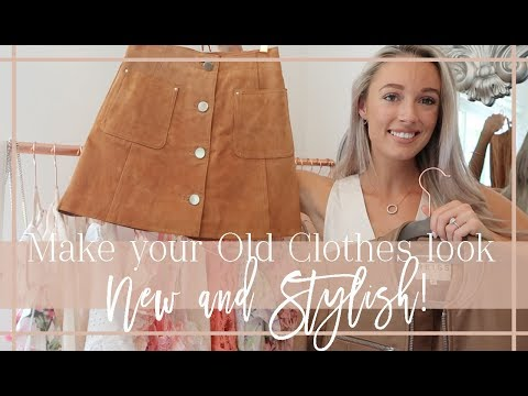 HOW TO MAKE YOUR OLD CLOTHES LOOK NEW & STYLISH  // Fashion