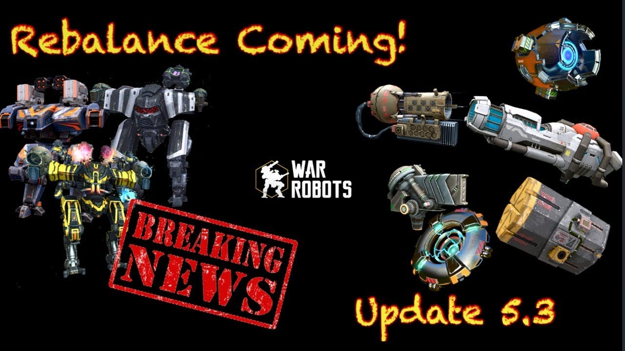 War Robots [WR] BREAKING NEWS Rebalance Coming 5.3 Update