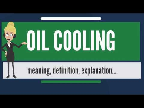 What is OIL COOLING? What does OIL COOLING mean? OIL COOLING meaning, definition & explanation