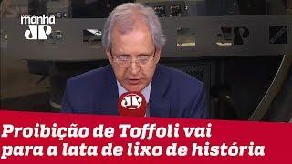 A proibição de Toffoli vai para a lata de lixo da história | #AugustoNunes