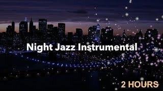 Night Jazz with Night Jazz Instrumental: 2 HOURS of Night Jazz Mix and Night Jazz Lounge
