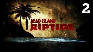 Прохождение Dead Island: Riptide - Часть 2 — Глава 2: Выход есть / Дар небес: Побережье