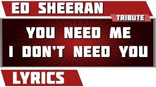 You Need Me I Don't Need You - Ed Sheeran tribute - Lyrics Mp3