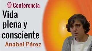 Vida plena y consciente. Conferencia de Anabel Pérez. Brahma Kumaris