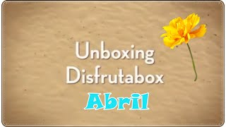 Unboxing Disfrutabox | Abril 2016