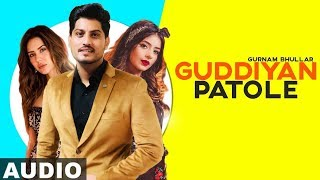 Guddiyan Patole (Full Audio) | Gurnam Bhullar | Sonam Bajwa | Latest Punjabi Songs 2019