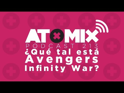 ¿Qué tal está Avengers: Infinity War? – #AtomixPodcast 213