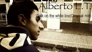 Alberto L.T.-Walk on the white line(Original mix) promo