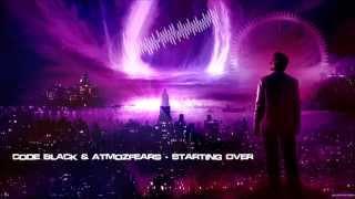 Code Black & Atmozfears - Starting Over [HQ Edit]