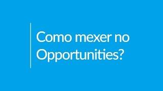 Como mexer no Opportunities?