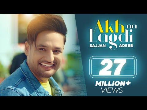Akh Na Lagdi (Official Video) | Sajjan Adeeb | Mistabaaz I Tru Makers | Latest Punjabi Songs 2019