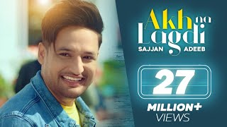 Akh Na Lagdi (Official Video) | Sajjan Adeeb | Mistabaaz I Tru Makers | Latest Punjabi Songs