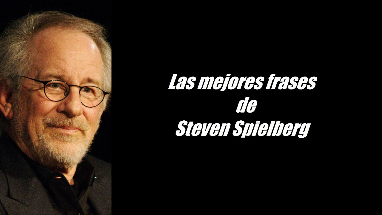Frases Célebres De Steven Spielberg