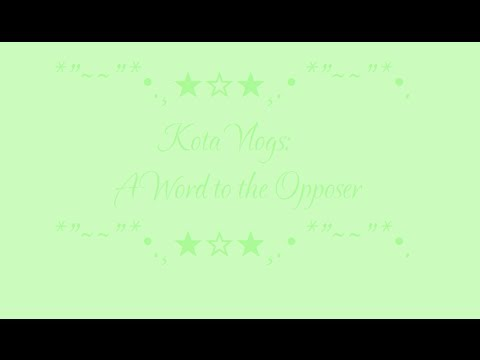 Kota Vlogs: A Word to the Opposer