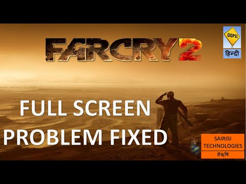 FARCRY2 FULL SCREEN PROBLEM FIXED
