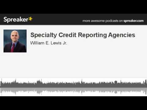 Bill Lewis on Specialty Credit Reporting Agencies