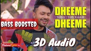 3d Audio of Dheeme Dheeme || 3d Audio Dheeme Dheeme || Tony Kakkar Neha sharma || Bass Boosted || 3D