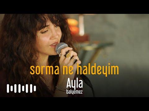 Ayla Balyemez - Sorma Ne Haldeyim (Akustik Cover)