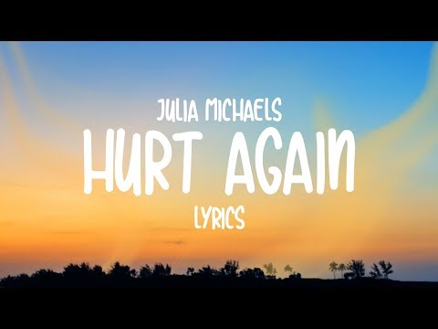 Julia Michaels - Hurt Again (Lyrics)