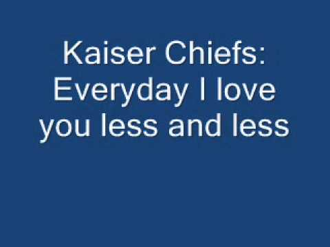 Kaiser Chiefs-everyday I love you less and less-lyrics