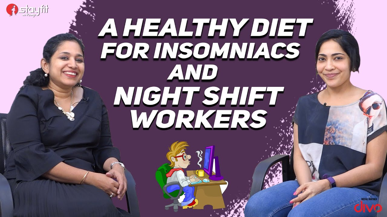 A Healthy Diet for Insomniacs & Night Shift Workers | Ramya