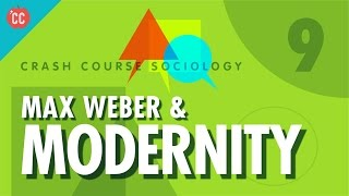 Max Weber  Modernity Crash Course Sociology 9