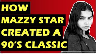 Mazzy Star  The Story Behind Fade Into You
