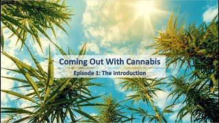 Coming Out With Cannabis 01: The Introduction