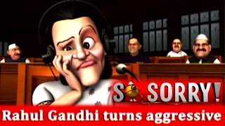 So Sorry: Rahul baba turns aggressive in parliament