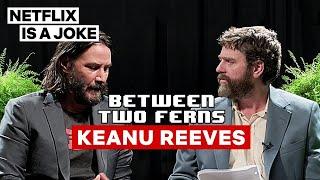 Keanu Reeves: Between Two Ferns with Zach Galifianakis | Netflix Is A Joke