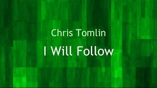 I Will Follow - Chris Tomlin (lyrics on screen) HD