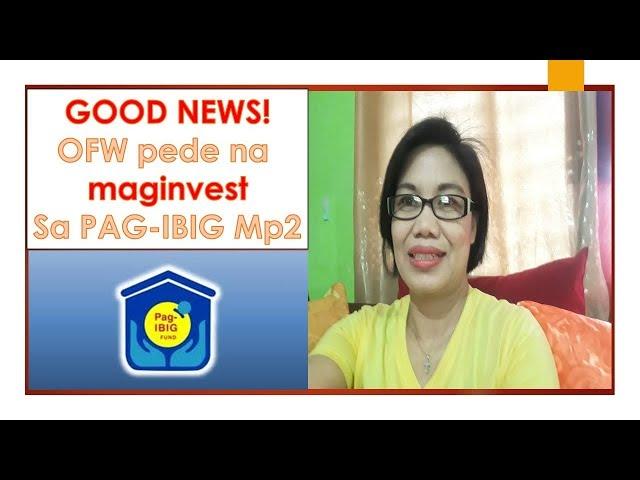 GOOD NEWS! OFW pede ng maginvest sa PAG-IBIG Mp2