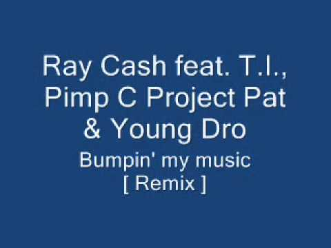 Ray Cash T.I., Pimp C, Project Pat & Young Dro - Bumpin' My Music [ Remix ]