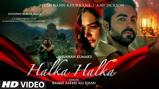 halka halka video song   rahat fateh ali khan feat ayushmann khurrana amy jackson   t series