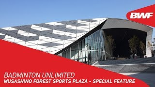 Badminton Unlimited | Musashino Forest Sports Plaza - SPECIAL FEATURE | BWF 2020