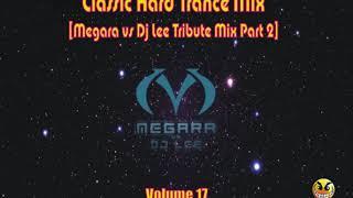 Hard Trance (Megara vs Dj Lee Tribute Mix Part 2) Mix... Vol 17... 140 -145bpm