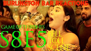 Game Of Thrones // Burlington Bar Reactions // S8E5 // DANY BELL TOLL Scene REACTION